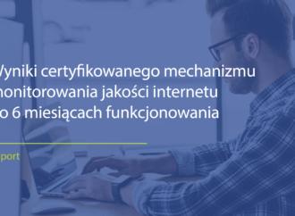 Znamy wyniki pomiarów certyfikowanego mechanizmu monitorowania Internetu.